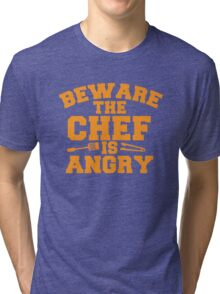 BEWARE the CHEF is ANGRY!  Tri-blend T-Shirt