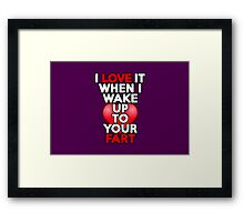 I love it when I wake up to your fart Framed Print
