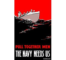 Pull Together Men The Navy Needs Us Photographic Print