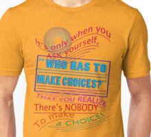 Who has to make choices? Unisex T-Shirt