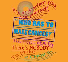 Who has to make choices? T-Shirt