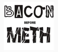 BACON BEFORE METH by aholetees