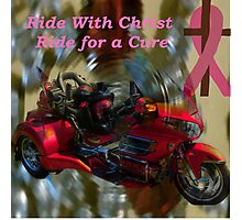 Ride With Christ for the Cure (for all that has been affected in some way by breast cancer) Photographic Print