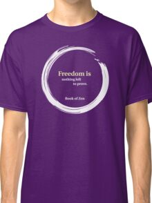 Freedom Is Nothing Left to Prove Classic T-Shirt