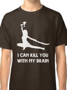 I can kill you with my brain Classic T-Shirt