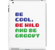 Be Cool, Be Wild And Be Groovy iPad Case/Skin
