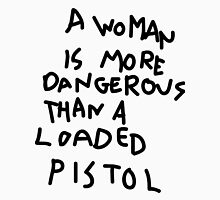 A Woman is more dangerous than a loaded pistol Unisex T-Shirt