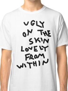Ugly on the Skin Lovely from Within Classic T-Shirt