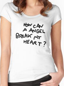 How Can A Angel Break My Heart? Women's Fitted Scoop T-Shirt