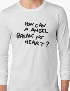 How Can A Angel Break My Heart? Long Sleeve T-Shirt