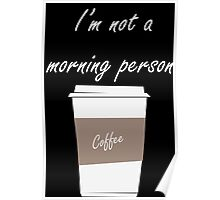I'm not a morning person Poster