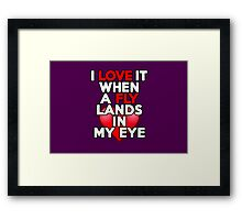 I love it when a fly lands in my eye Framed Print