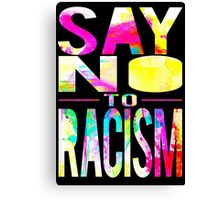 SAY NO TO RACISM - BLACK Canvas Print