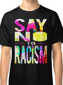 SAY NO TO RACISM - BLACK Classic T-Shirt