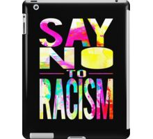 SAY NO TO RACISM - BLACK iPad Case/Skin