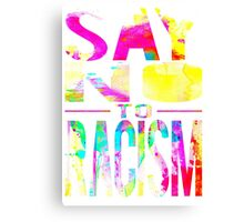 SAY NO TO RACISM - WHITE Canvas Print