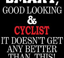 Smart, Good Looking & Cyclist It Doesn't Get Any Better Than This! by birthdaytees