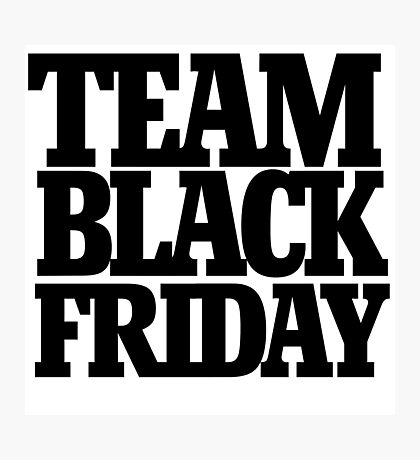 Team black friday Photographic Print