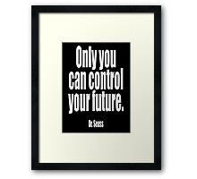 Dr. Seuss, 'Only you can control your future'.  Framed Print