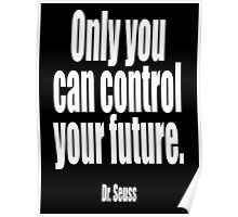 Dr. Seuss, 'Only you can control your future'.  Poster