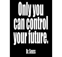 Dr. Seuss, 'Only you can control your future'.  Photographic Print