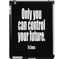 Dr. Seuss, Only you can control your future.  iPad Case/Skin