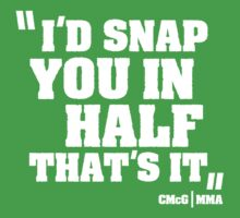 Conor McGregor - Quotes [Snap you in half] by TypeTees