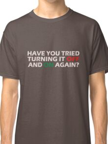 Have you tried turning it off and on again geek funny nerd Classic T-Shirt