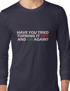 Have you tried turning it off and on again geek funny nerd Long Sleeve T-Shirt