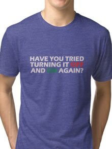 Have you tried turning it off and on again geek funny nerd Tri-blend T-Shirt