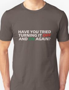 Have you tried turning it off and on again geek funny nerd Unisex T-Shirt