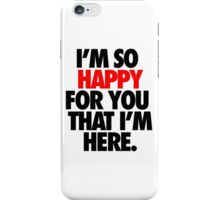 SO HAPPY FOR YOU. iPhone Case/Skin