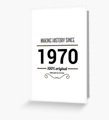 Making history since 1970 Greeting Card