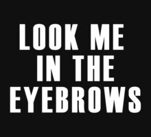 Look me in the eyebrows by thesaratonin