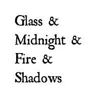 Glass & Midnight & Fire & Shadows by TylerDraws