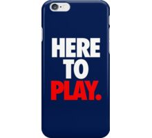 HERE TO PLAY. iPhone Case/Skin
