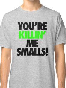 YOU'RE KILLIN' ME SMALLS! Classic T-Shirt