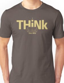 I THINK I'm a Sofa Unisex T-Shirt