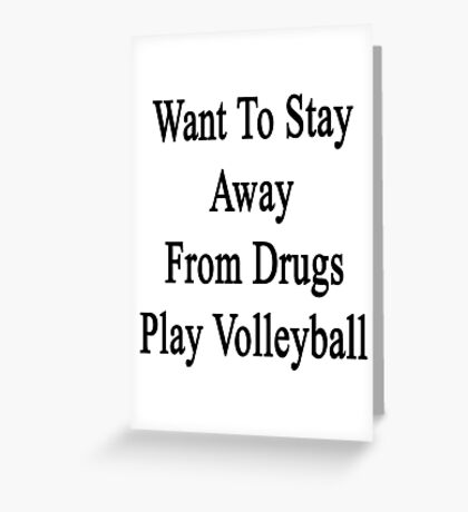 Want To Stay Away From Drugs? Play Volleyball  Greeting Card