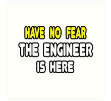 Have No Fear, The Engineer Is Here Art Print