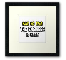 Have No Fear, The Engineer Is Here Framed Print