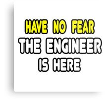 Have No Fear, The Engineer Is Here Metal Print