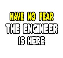 Have No Fear, The Engineer Is Here Photographic Print