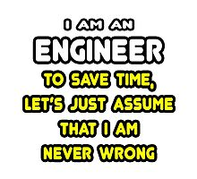 Engineer ... Assume The I Am Never Wrong by TKUP22