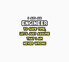 Engineer ... Assume The I Am Never Wrong Unisex T-Shirt