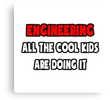 Engineering ... All The Cool Kids Are Doing It Canvas Print