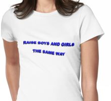 Raise boys and girls the same way! Womens Fitted T-Shirt