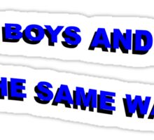 Raise boys and girls the same way! Sticker