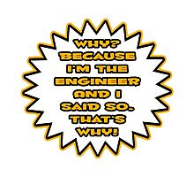 Engineer .. Because I Said So Photographic Print