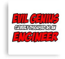 Evil Genius .. Engineer Canvas Print